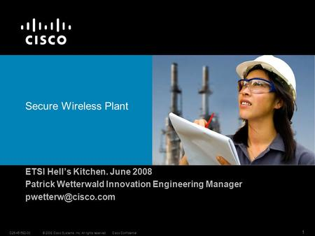 © 2008 Cisco Systems, Inc. All rights reserved.C25-451582-00 1 Cisco Confidential Secure Wireless Plant ETSI Hells Kitchen. June 2008 Patrick Wetterwald.