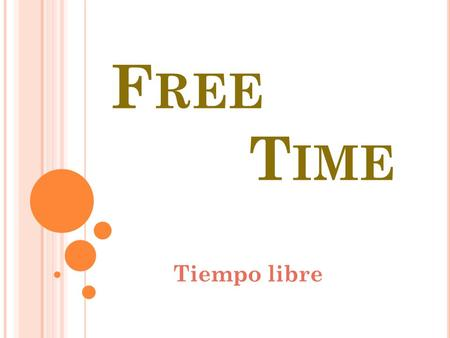 F REE T IME Tiempo libre I NTRODUCCION Free time is the time when we can do a lot of things.For example, play basketball, go to the cinema or go out.