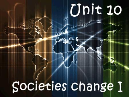 Unit 10: Societies change I 1- History What is history? Historical sources Historical ages 2- Prehistory Paleolithic Neolithic 3- The ancient world The.
