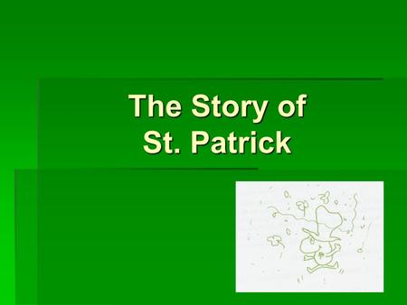 The Story of St. Patrick. This is the story of a happy boy... His name is Patrick. His name is Patrick. When Patrick was a boy, he lived on a big island.