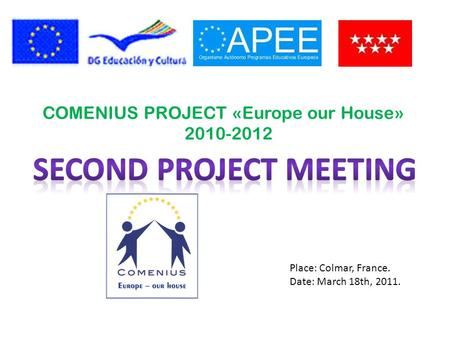 COMENIUS PROJECT «Europe our House» 2010-2012 Place: Colmar, France. Date: March 18th, 2011.