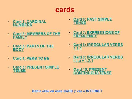 cards Card 1: CARDINAL NUMBERSCard 1: CARDINAL NUMBERS Card 2: MEMBERS OF THE FAMILYCard 2: MEMBERS OF THE FAMILY Card 3: PARTS OF THE BODYCard 3: PARTS.