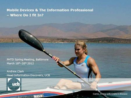 Carrie, living with Crohns disease Mobile Devices & The Information Professional – Where Do I fit In? PHTD Spring Meeting, Baltimore March 18 th -20 th.