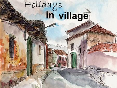 Village in Holidays. FRIENDS Have fun Small summer family Swiming pool Play football RELAX Lose all sense of time Walk slowly without stress Fresh air,