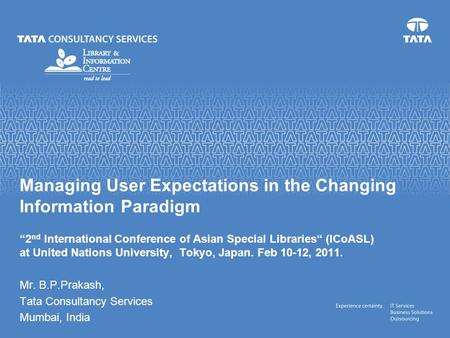 Managing User Expectations in the Changing Information Paradigm 2 nd International Conference of Asian Special Libraries (ICoASL) at United Nations University,