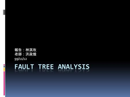 99/11/12. When to use it Fig. 1. Fault Tree Analysis in problem solving.