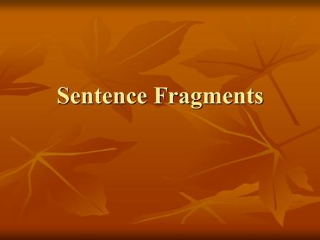 Sentence Fragments. Writing Do Now: Correct the following M.U.G. shot: Correct the following M.U.G. shot: Running to the store soo fast like lightning.