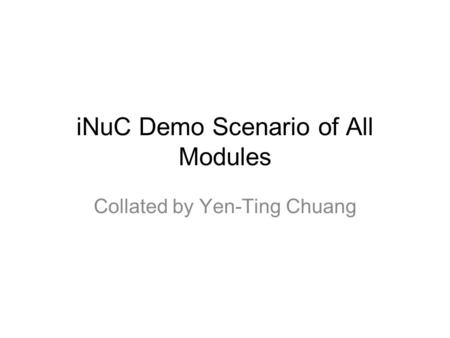 INuC Demo Scenario of All Modules Collated by Yen-Ting Chuang.