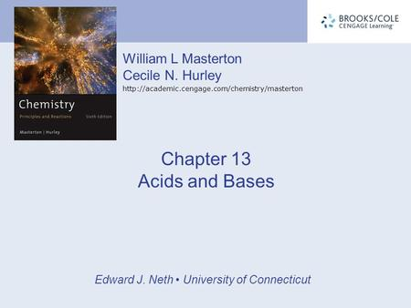 William L Masterton Cecile N. Hurley  Edward J. Neth University of Connecticut Chapter 13 Acids and Bases.