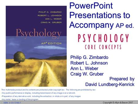 Copyright © Allyn & Bacon 2007 PowerPoint Presentations to Accompany AP ed. Philip G. Zimbardo Robert L. Johnson Ann L. Weber Craig W. Gruber Prepared.