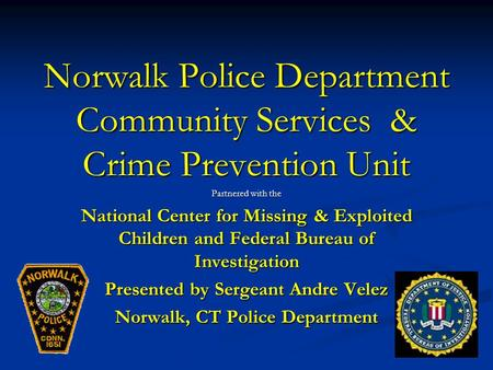 Norwalk Police Department Community Services & Crime Prevention Unit Partnered with the National Center for Missing & Exploited Children and Federal Bureau.