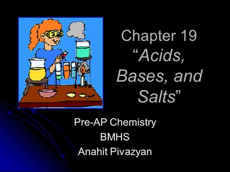 Chapter 19Acids, Bases, and Salts Pre-AP Chemistry BMHS Anahit Pivazyan.