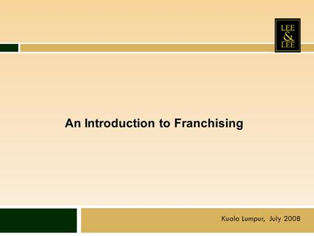 An Introduction to Franchising Kuala Lumpur, July 2008.
