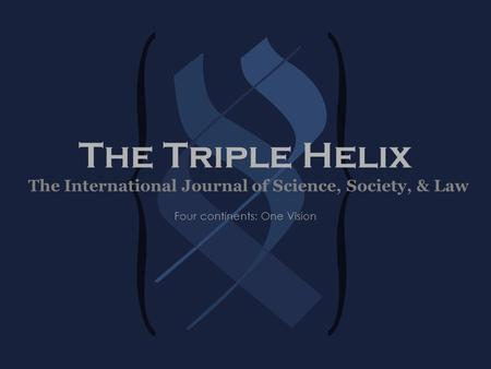The Triple Helix Four continents: One Vision The International Journal of Science, Society, & Law.