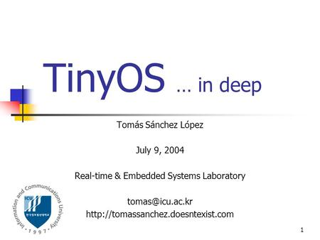 1 Tomás Sánchez López July 9, 2004 Real-time & Embedded Systems Laboratory  TinyOS … in deep.