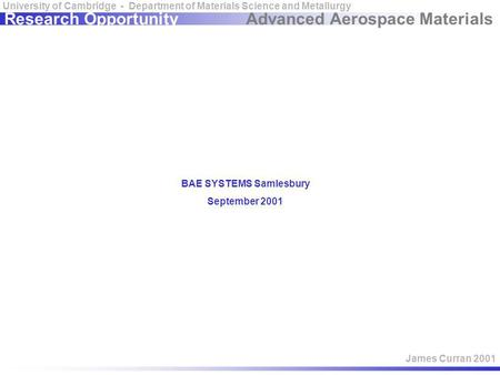 Advanced Aerospace Materials University of Cambridge - Department of Materials Science and Metallurgy James Curran 2001 Research Opportunity BAE SYSTEMS.