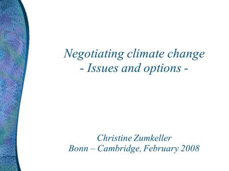 Negotiating climate change - Issues and options - Christine Zumkeller Bonn – Cambridge, February 2008.