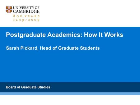 Postgraduate Academics: How It Works Board of Graduate Studies Sarah Pickard, Head of Graduate Students.