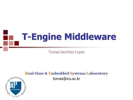 T-Engine Middleware Tomas Sanchez Lopez Real-time & Embedded Systems Laboratory