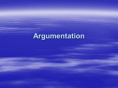 Argumentation. Argumentation- is a process of reasoning that asserts the soundness of a debatable position, belief, or conclusion Argumentation- is a.