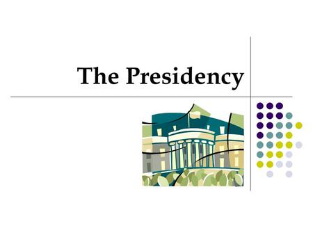 The Presidency. How do we get there? According to the Constitution, the President and Vice President are chosen by a special body of presidential electors.