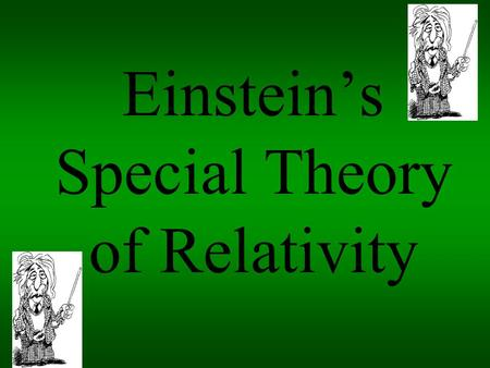Einsteins Special Theory of Relativity. Relative Motion ALL motion is relative Speeds are only measured in relation to other objects No way to determine.