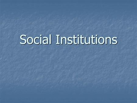 Social Institutions. A social institution is an important human organization in a culture group that helps a society to survive. A social institution.