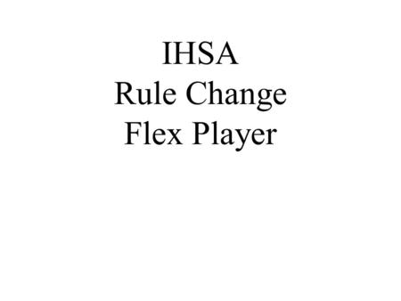IHSA Rule Change Flex Player