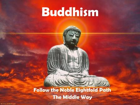 Buddhism Follow the Noble Eightfold Path The Middle Way.