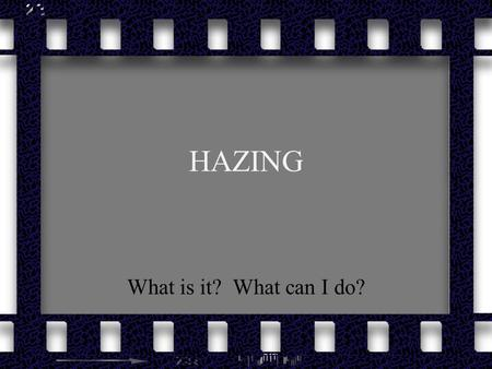 HAZING What is it? What can I do?. Journal What is the definition of hazing? Have you heard any horror stories about people being hazed? If you were put.