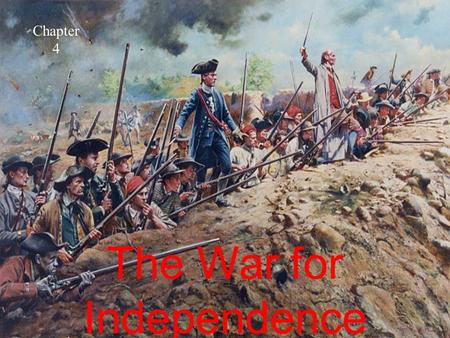The War for Independence Chapter 4. Events that lead to the War The French and Indian War (1754) created debt for the English. The British wanted colonists.