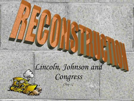Lincoln, Johnson and Congress Chap 12