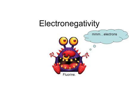 Electronegativity Fluorine. mmm…electrons. Electronegativity is the measure of the ability of an atom in a molecule to attract electrons to itself.