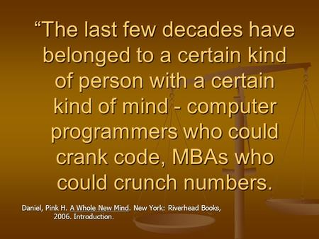 The last few decades have belonged to a certain kind of person with a certain kind of mind - computer programmers who could crank code, MBAs who could.