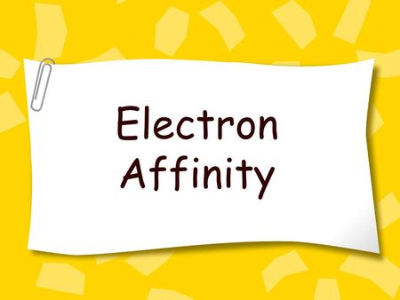 Electron Affinity. is defined as the energy process in which an electron is acquired by the atom in the gas phase Electron affinity...
