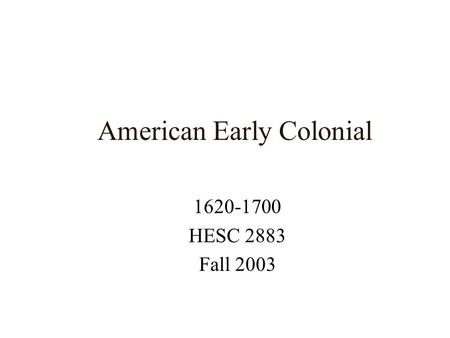 American Early Colonial 1620-1700 HESC 2883 Fall 2003.