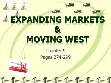 Chapter 9 Pages 274-299. Section 1: Market Revolution Farmers Why? Self-Sufficiency Specialization.