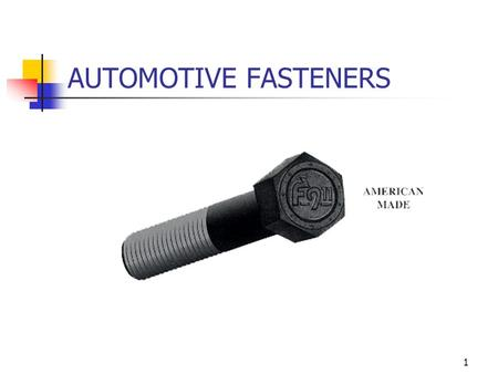 1 AUTOMOTIVE FASTENERS 2 Fasteners for every application.