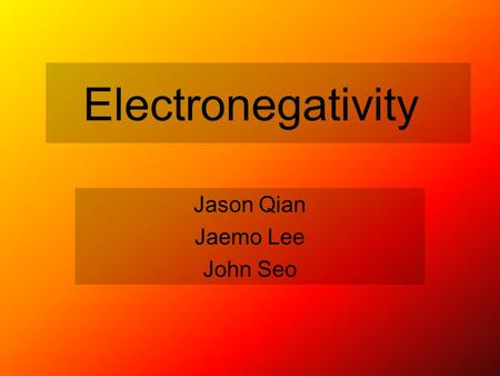 Electronegativity Jason Qian Jaemo Lee John Seo. Definition Electronegativity is a measure of the ability of an atom in a chemical compound to attract.