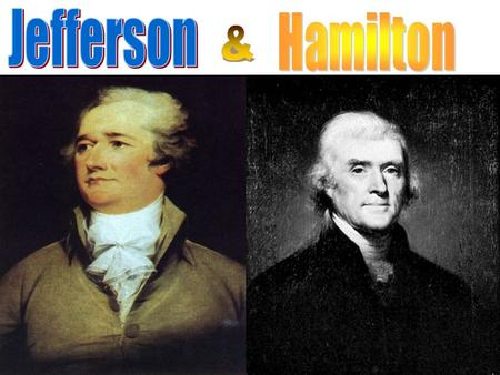 The Views of Hamilton and Jefferson Faith in the common man. Distrusted people of priviledge Wanted lower voting qualifications Thought the common man.