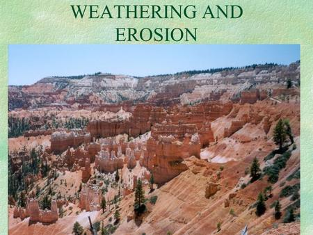 WEATHERING AND EROSION Rock Cycle WEATHERING I. Weathering - The breakdown of rock due to exposure to the atmosphere, weather, plants, and animals.