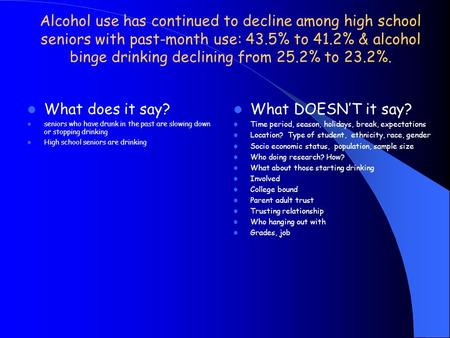 Alcohol use has continued to decline among high school seniors with past-month use: 43.5% to 41.2% & alcohol binge drinking declining from 25.2% to 23.2%.
