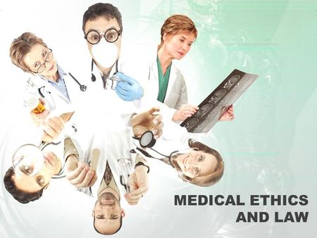 MEDICAL ETHICS AND LAW. Ethical Roles and Responsibilities of a Health Care Worker Quality health care workers show a commitment to certain values. Each.