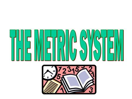 The Metric System The Metric System The metric system is a universal measurement system based on the number 10.