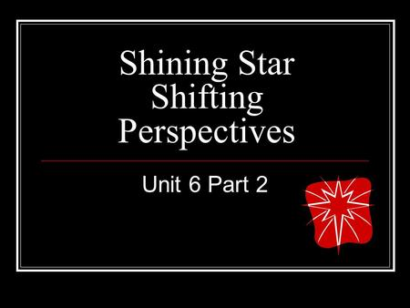 Shining Star Shifting Perspectives Unit 6 Part 2.