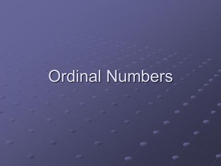Ordinal Numbers. Ordinal numbers tell people the position of things that are placed in order.