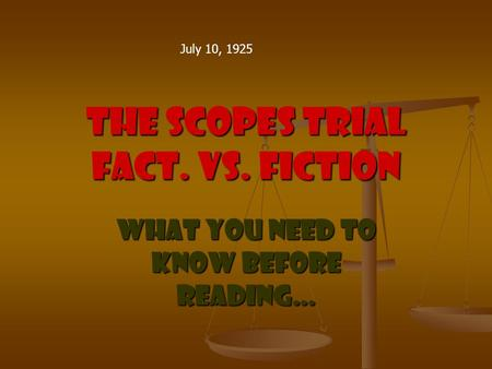 The Scopes Trial Fact. Vs. Fiction What you need to know before reading… July 10, 1925.