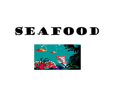 SEAFOOD. Careers in Seafood Raw Shellfish Preparer –Cleans and prepares shellfish for serving customers Fish Hatchery Attendant –Performs a combination.