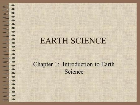 EARTH SCIENCE Chapter 1: Introduction to Earth Science.