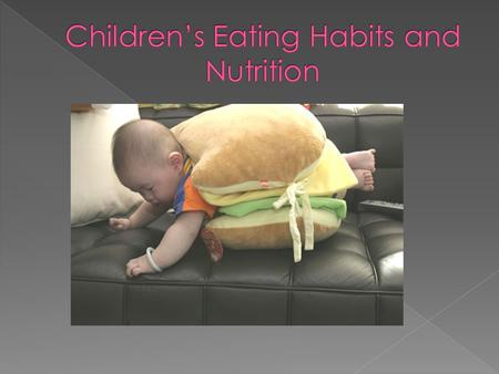 Toddlers appetite decreases, so weight gain slows Picky eaters! Over time, toddlers will meet their food needs Self feeding is important.